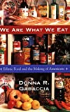 We Are What We Eat : Ethnic Food and the Making of Americans, Gabaccia, Donna R., 0674001907