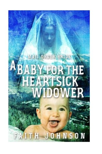 Mail Order Bride: A Baby for the Heartsick Widower (Frontier Babies and Brides Series) (Volume 3) PDF