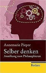 Selber denken: Anstiftung zum Philosophieren