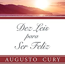 Dez leis para ser feliz [Ten Laws to Be Happy] Audiobook by Augusto Cury Narrated by Adriano Fragalá