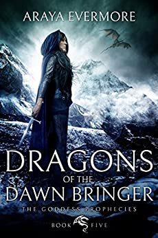 Dragons of the Dawn Bringer: The Goddess Prophecies Fantasy Series Book 5 by [Evermore, Araya]