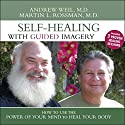Self-Healing with Guided Imagery: How to Use the Power of Your Mind to Heal Your Body Speech by Andrew Weil, Martin L. Rossman Narrated by Andrew Weil, Martin L. Rossman