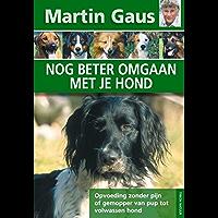 Nog beter omgaan met je hond: opvoeding zonder pijn of gemopper van pup tot volwassen hond