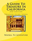 img - for A Guide To Treasure In California, 2nd Edition: Treasure Guide Series (Volume 3) by Waybill To Adventure LLC (2012-08-31) book / textbook / text book