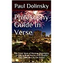 Philosophy Guide In Verse: The Great Ideas of Western Philosophy in Easy to Read Poems with Helpful Text Comments by the Author