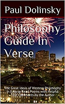 Philosophy Guide In Verse: The Great Ideas of Western Philosophy in Easy to Read Poems with Helpful Text Comments by the Author by [Dolinsky, Paul]