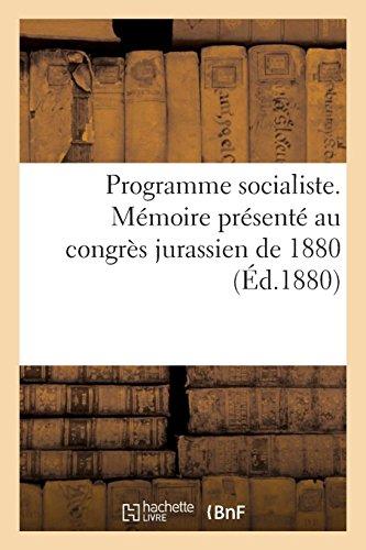 Programme Socialiste. Mémoire Présenté Au Congrès Jurassien de 1880 (French Edition)