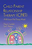 Child Parent Relationship Therapy (CPRT): A 10-Session Filial Therapy Model