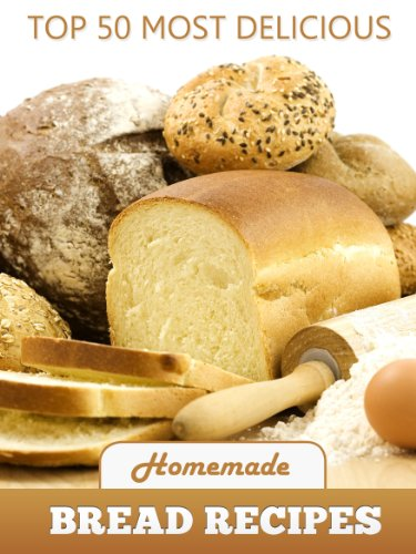 Top 50 Most Delicious Homemade Bread Recipes (Recipe Top 50's Book 15) (Delicious Bread)