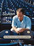 The Shame of Me, One Man's Journey to Depression and Back, Lefebvre Ryan and Flanagan Jeffery, 0984113029