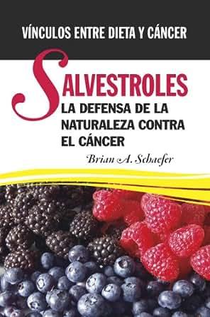 Salvestroles – La Defensa De La Naturaleza Contra El Cáncer: Vínculos Entre Dieta Y Cáncer