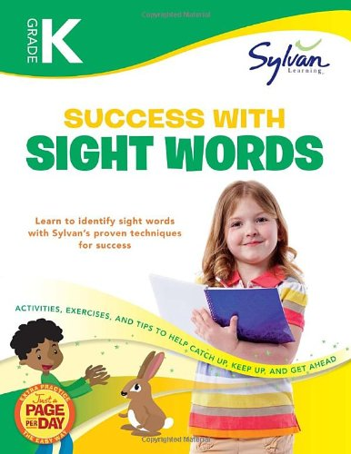 Kindergarten Success with Sight Words: Activities; Exercises; and Tips to Help Catch Up; Keep Up; and Get Ahead (Sylvan Language Arts Workbooks)