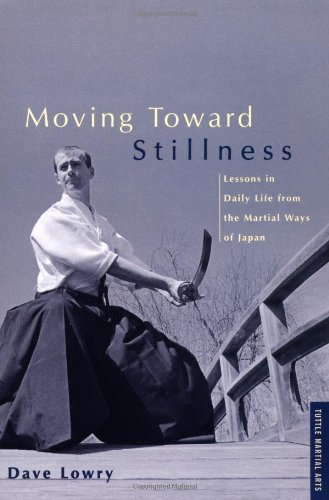 Moving toward Stillness Lessons in Daily Life from the Martial Ways of Japan