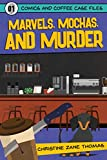 Marvels, Mochas, and Murder (Comics and Coffee Case Files Book 1)