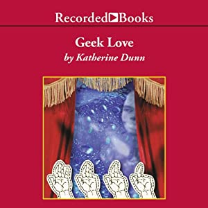 the liberation of women in the novel geek love by katherine dunn When i heard the news yesterday that its author, katherine dunn, had died at   before geek love dunn published two other novels, attic and truck,  the civil  rights movement, women's liberation, the sexual revolution, and.