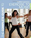 The Complete Guide to Exercise to Music (Complete Guides)