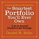 The Smartest Portfolio You'll Ever Own: A Do-It-Yourself Breakthrough Strategy Audiobook by Daniel R. Solin Narrated by Erik Synnestvedt