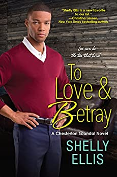 To Love & Betray (A Chesterton Scandal Novel) by [Ellis, Shelly]