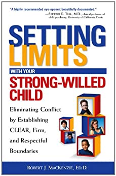 Setting Limits with Your Strong-Willed Child: Eliminating Conflict by Establishing CLEAR, Firm, and Respectful Boundaries by [Mackenzie, Robert J.]