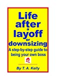 img - for Life after a layoff or downsizing: A step-by-step guide to being your own boss book / textbook / text book