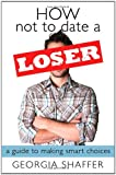 How Not to Date a Loser: A Guide to Making Smart Choices