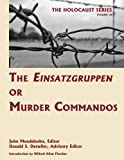 The Einsatzgruppen or Murder Commandos, John Mendelsohn and Donald S. Detwiler, 1616190108
