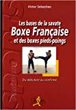 Image de Les bases de la savate boxe francaise et des boxes pieds-poings (French Edition)