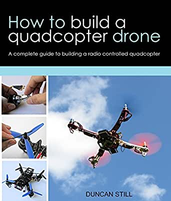 How to build a quadcopter drone: A complete guide to ...