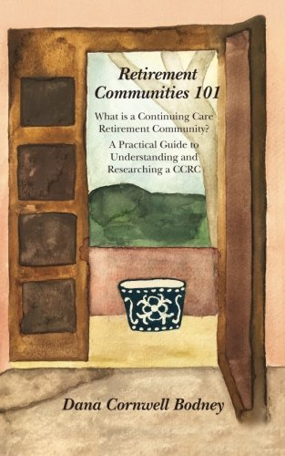 Retirement Communities 101: What is a Continuing Care Retirement Community? A Practical Guide to Understanding and Researching a CCRC