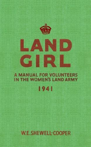 Land Girl: A Manual for Volunteers in the Women's Land Army