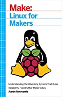 Linux for Makers: Understanding the Operating System That Runs Raspberry Pi and Other Maker SBCs Front Cover