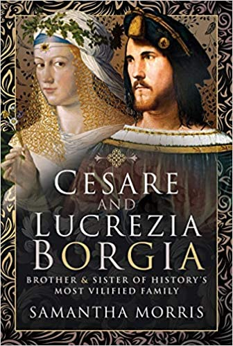 Cesare And Lucrezia Borgia Brother And Sister Of History S Most