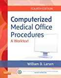 Computerized Medical Office Procedures, William D. Larsen, 1455726206