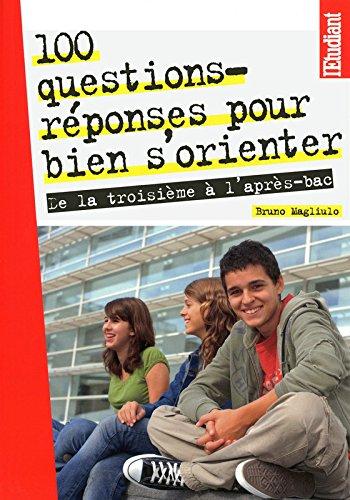 100 questions réponses pour bien s'orienter - De la troisième à l'après-BAC Broché – 12 février 2009 Bruno Magliulo L'Etudiant 2846249075 mev08/2846249075