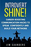Introvert Shine!: Career-Boosting Communication Hacks to Speak Confidently and Build Your Network