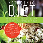 Ketogenic Diet: No Sugar No Starch Diet To Turn Your Fat Into Energy In 7 Days: Bonus: 50 Easy Recipes To Jump Start Your Fat & Low Carb Weight Loss Today | Samantha Michaels