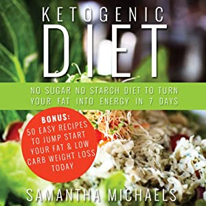Ketogenic Diet: No Sugar No Starch Diet To Turn Your Fat Into Energy In 7 Days Audiobook