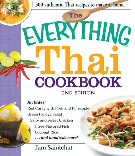 (The Everything Thai Cookbook: Includes Red Curry With Pork And Pineapple, Green Papaya Salad, Salty And Sweet Chicken, Three-Flavored Fish, Coconut Rice, And Hundreds More!)