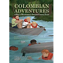 Colombian Adventures: A Boy's Missionary Dream Comes True (Illustrated)