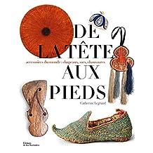 De la tête aux pieds: Accessoires du monde : chapeaux, sacs, chaussures