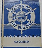 Wooden Boat and Steamer Building : The Fundamental Principles and Practical Methods Described in Detail : Especially Written for Carpenters and Other Woodworkers Who Desire to Engage in Boat or Ship Building, and as a Textbook for Schools