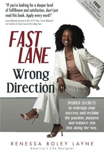 Fast Lane, Wrong Direction: Insider Secrets to Redesign Your Success and Reclaim the Passion, Purpose and Balance You Lost Along the Way