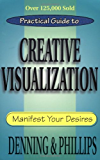 Practical Guide to Creative Visualization: Manifest Your Desires