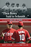 img - for Then Bowa Said to Schmidt. . .: The Greatest Phillies Stories Ever Told (Best Sports Stories Ever Told) book / textbook / text book