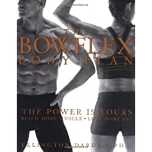 The Bowflex Body Plan: The Power Is Yours. Build More Muscle. Lose More Fat