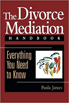 The Divorce Mediation Handbook: Everything You Need to Know: Everything You Need to Know (Psychology) by Paula James (1997-05-21)