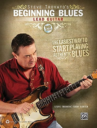 Steve Trovato's Beginning Blues Lead Guitar: The Easiest Way to Start Playing Authentic Blues, Book & DVD