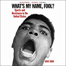 What's My Name, Fool?: Sports and Resistance in the United States Audiobook by Dave Zirin Narrated by Aaron Abano