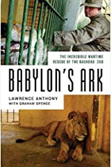 Babylon's Ark: The Incredible Wartime Rescue of the Baghdad Zoo Kindle Edition