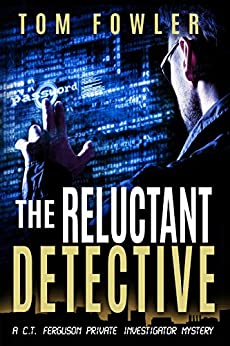 The Reluctant Detective: A C.T. Ferguson Private Investigator Mystery (The C.T. Ferguson Mystery Novels Book 1) by [Fowler, Tom]